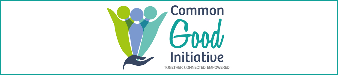 Common Good Initiative, Together. Connected. Empowered